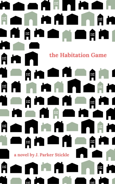 the Habitation Game by J Parker Stickle
